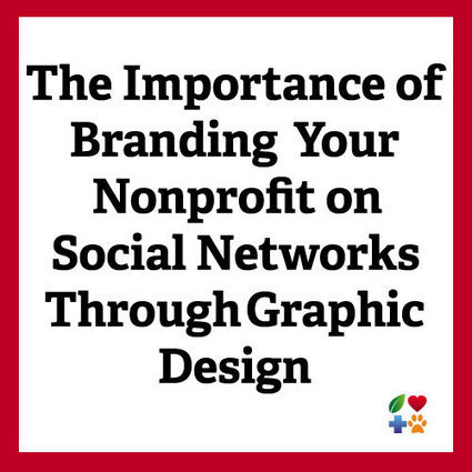 The Importance of Branding Your Nonprofit on Social Networks Through Graphic Design | Nonprofit Social Media and Communications | Scoop.it