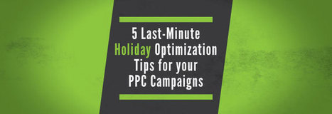 5 Last-Minute Holiday Optimization Tips for your PPC Campaigns - Business 2 Community | Small biz | Scoop.it