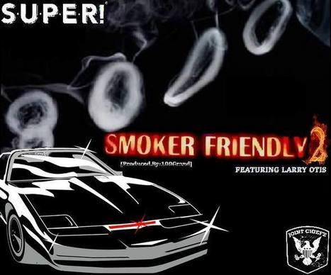 S.U.P.E.R!- Smoker Friendly 2 Ft.Larry Otis,1st Single 4rm 100Grand's #Untitled(Production)LP | A.C.E.Media(All.Chiefz.Everything) | Scoop.it