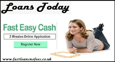 Loans Today-  Shot Out All Monetary Problems With An Effective Manner | Fast Loans No Fees | Scoop.it