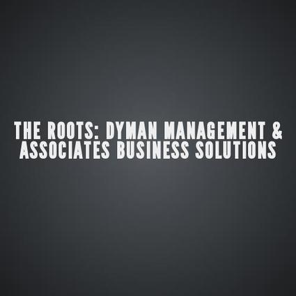 The Roots: Dyman Management & Associates Business Solutions | Dyman Management Inc. | Scoop.it