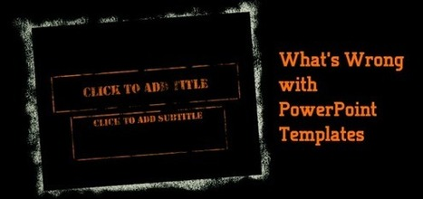 What's Wrong with PowerPoint Templates | Storytelling & Presentations | Scoop.it
