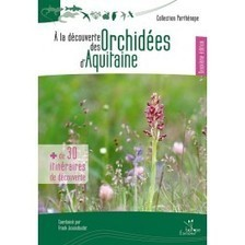 A la découverte des Orchidées d'Aquitaine - deuxième édition - Le Club Biotope | Nouvelles Flore | Scoop.it