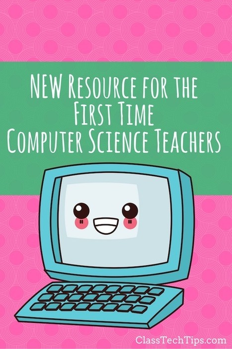 New Resource for the First Time Computer Science Teacher - @ClassTechTips | innovation in learning | Scoop.it