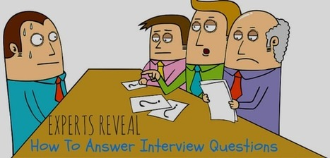 Experts Advise How To Answer Interview Questions | learning to live | Scoop.it