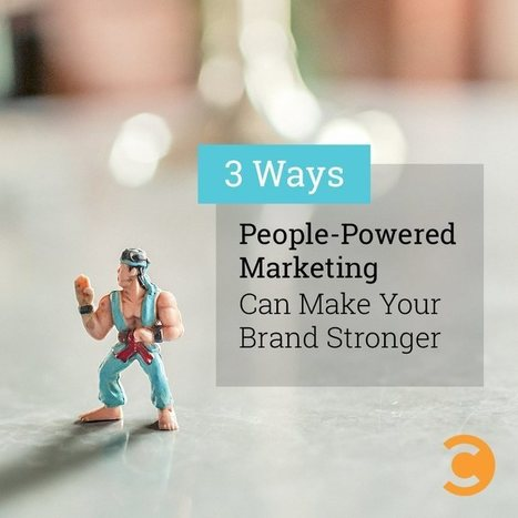 3 Ways People-Powered Marketing Can Make Your Brand Stronger | Social Media, SEO, Mobile, Digital Marketing | Scoop.it