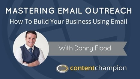 Mastering Email Outreach With Danny Flood | Content Marketing | Scoop.it