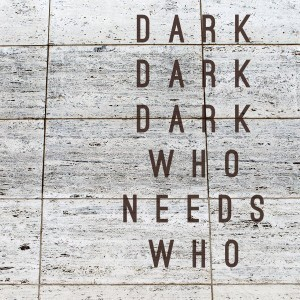 Dark Dark Dark : Who Needs Who en streaming | Soundscape | Scoop.it