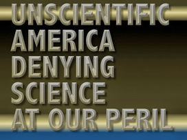 Unscientific America -- Denying Science at Our Peril | Public Policy Suggestions | Scoop.it