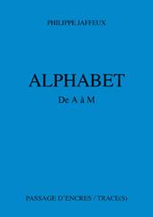 Un auteur hors-normes : Philippe JAFFEUX - ALPHABET de A à M | Poésie Elémentaire | Scoop.it