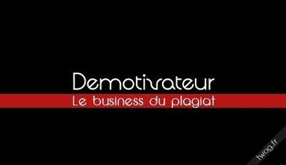 Démotivateur : Le business du plagiat   E-Réputation, retour sur investissement des réseaux sociaux (ROI), gestion de l'image de marque en ligne (y compris la com' de crise)   Scoop.it