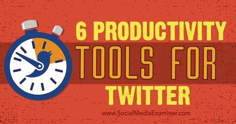 6 Productivity Tools for Twitter | Social Media News | Scoop.it