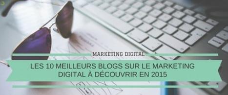 Les 10 meilleurs blogs sur l'e-marketing à découvrir en 2015 (France, Belgique et Canada) | Entrepreneurs du Web | Scoop.it