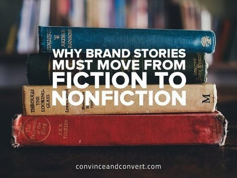 Why Brand Stories Must Move From Fiction to Nonfiction – Convince and Convert: Social Media Consulting and Content Marketing Consulting | Story and Narrative | Scoop.it