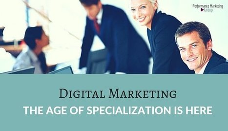 The Age of Specialization Has Dawned for Digital Marketers | Nothing But News | Scoop.it