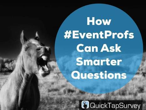 How Event Professionals Can Ask Smarter Questions | Technologies for Event, Show and Entertainment | Scoop.it