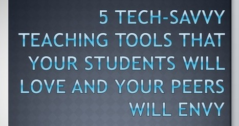 5 Tech Savvy Teaching Tools That Your Students Will Love and Your Peers Will Envy | Web 2.0 for Education | Scoop.it
