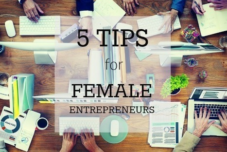 5 Tips For Female Entrepreneurs Breaking Into Startups | Soup for thought | Scoop.it