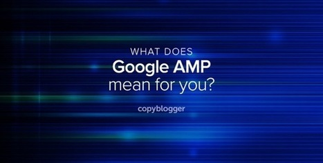 Google's AMP: The Fun and User-Friendly Guide to Accelerated Mobile Pages - Copyblogger | WordPress Website Optimization | Scoop.it