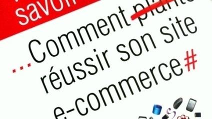 Comment réussir son site e-commerce | Les News Du Web Marketing | Scoop.it
