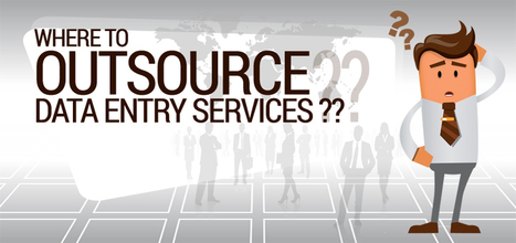 Where to Outsource Data Entry Services and How to Find a Reliable Data Entry Service Provider? | BPO Services | Scoop.it