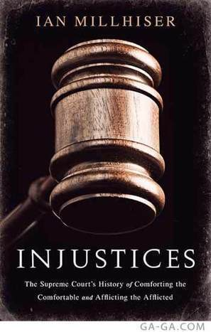 Book Review: Supreme Injustice in 'Injustices: The Supreme Court's History of Comforting the Comfortable' | Ga-Ga Magazine | Neotrope News Network | Scoop.it