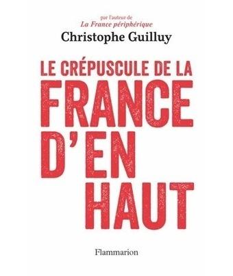 Christophe Guilluy – Le CRÉPUSCULE de la France d'en haut | actions de concertation citoyenne | Scoop.it
