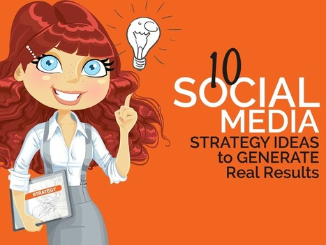 10 Social Media Strategy Ideas that Generate Real Results | Public Relations and Social Media Tips | Scoop.it