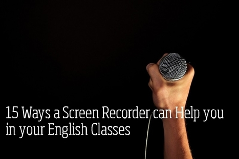 15 Ways a Screen Recorder can Help you in your English Classes | Digital Learning Tools | Scoop.it