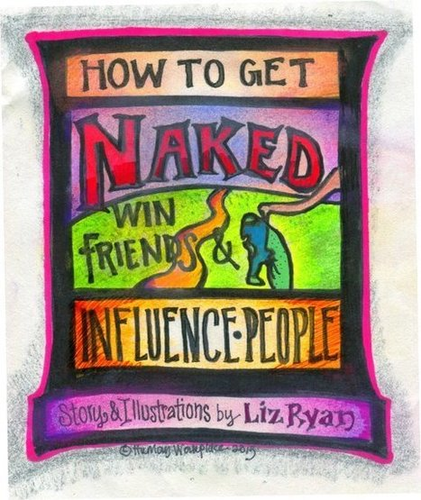 How to Get Naked, Win Friends and Influence People | Inspiration | Scoop.it