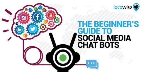 The Beginner's Guide To Social Media Chat Bots - Locowise Blog | Ботобизнес | Scoop.it