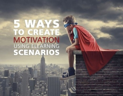 5 Ways to Create Motivation Using eLearning Scenarios - eLearning Brothers | elearning&knowledge_management | Scoop.it