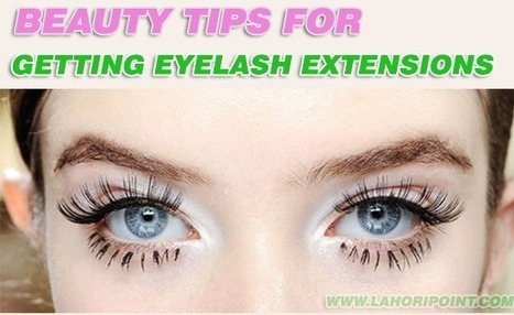 Beauty Tips for getting eyelash extensions | Lahoripoint.com | Fashion & Style | Scoop.it