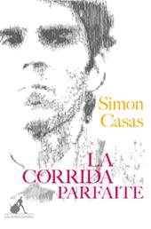 """Simon Casas - """"La corrida parfaite"""" - Culturopoing   Toro Campo Annuaire Taurin   Scoop.it"""