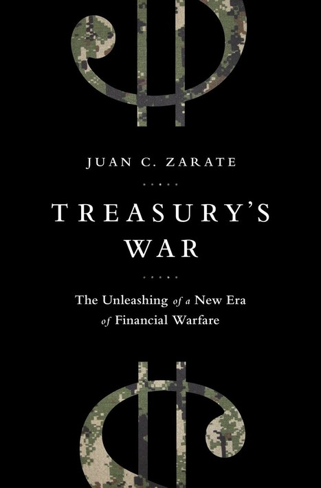 'Treasury's War: The Unleashing of a New Era of Financial Warfare' by Juan C ... - Washington Post | financial services risk management | Scoop.it