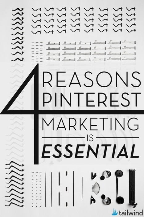4 Reasons Pinterest Marketing Is Essential - Tailwind Blog | Pinterest Marketing for Business | Scoop.it