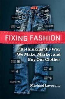 Book Review: Michael Lavergne, Fixing Fashion | The EcoPlum Daily | Scoop.it