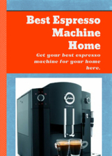 Best Espresso Machine Home: Your best espresso machine for your home. | Things for the home | Scoop.it