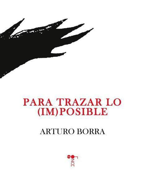 "ARTURO BORRA, ""Para trazar lo (im) posible"", Col. Once, Amargord, 2013. 