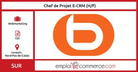 [CDI] Chef de Projet E-CRM (H/F) - Lesquin | Communauté du e-commerce | Scoop.it