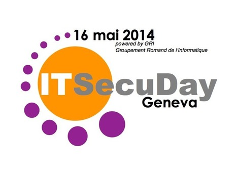 IT-SecuDay Geneva 2014 : Les enjeux de la sécurité informatique ... | Informatique Romande | Scoop.it