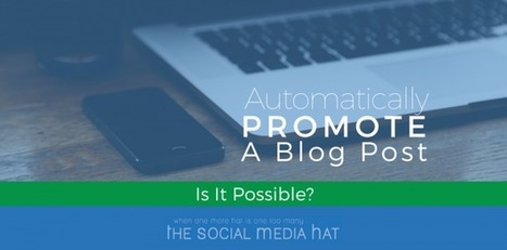 Can You Promote A Blog Post Automatically | The Content Marketing Hat | Scoop.it