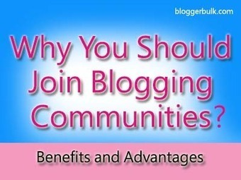 Advantages of Joining Blogging Communities | Blogger Wordpress Tricks | Scoop.it