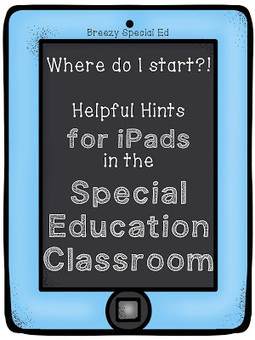 Breezy Special Ed: Where to Start: iPads in a Special Education Classroom | Edtech PK-12 | Scoop.it