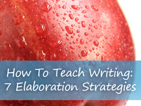 How To Teach Writing: 7 Strategies for Elaboration | Creative Productivity | Scoop.it