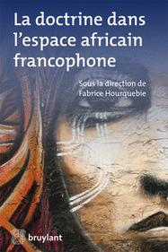 La doctrine dans l'espace africain francophone, F. Hourquebie (dir.), 2014 | Ouvrages droit & science politique | Scoop.it