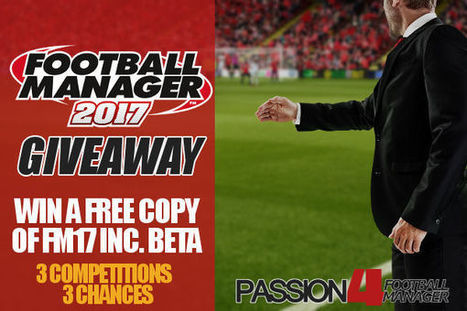 Football Manager 2017 Giveaway   Win A Free Copy of FM17 Inc. Beta Access   Passion for Football Manager   Football Manager 2017   Scoop.it