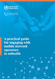 WHO | A practical guide for engaging with mobile operators in mHealth for RMNCH | El pulso de la eSalud | Scoop.it