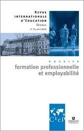 Formation professionnelle et employabilité, Revue internationale d'éducation - Sèvres, n° 71, avril 2016 | VeilleÉducative - L'actualité de l'éducation en continu | Scoop.it