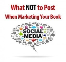 What NOT to Post When Marketing Your Book - 8 Common Mistakes to Avoid | Book Promotion & Publicity | Scoop.it